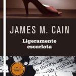 Crítica: JAMES M. CAIN: Ligeramente Escarlata